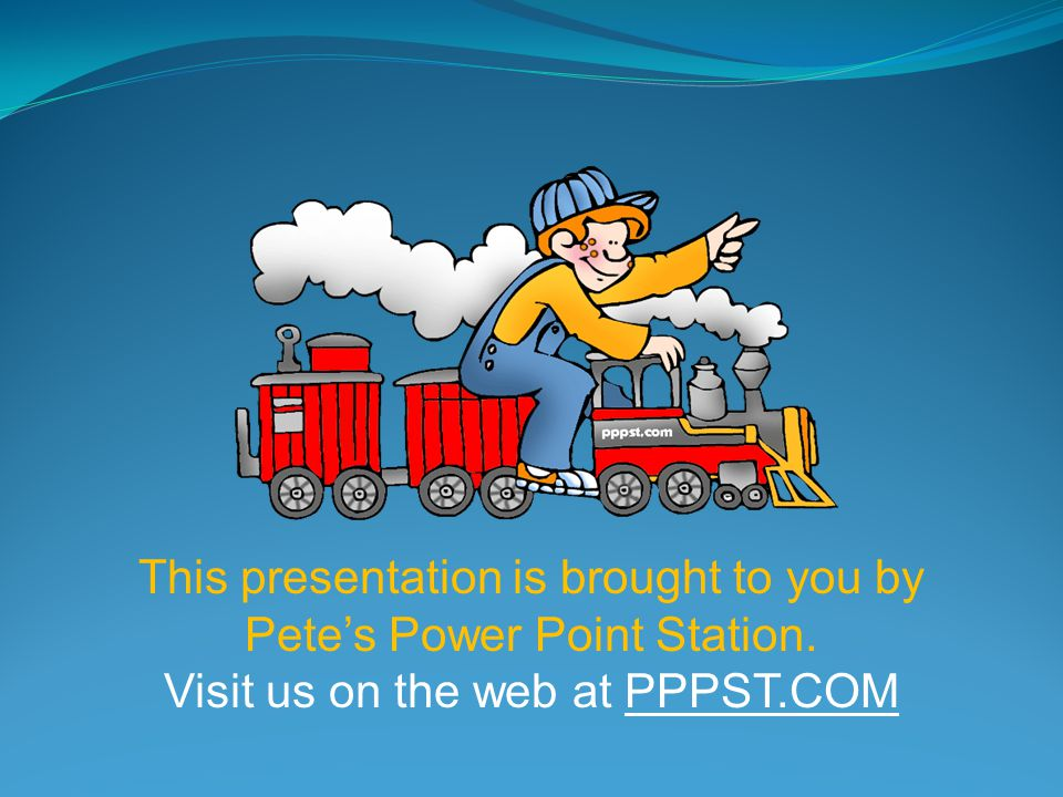 This presentation is brought to you by Pete's Power Point Station.