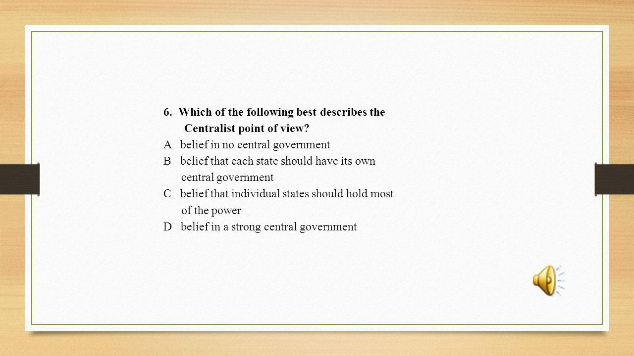 6.Which of the following best describes the Centralist point of view.