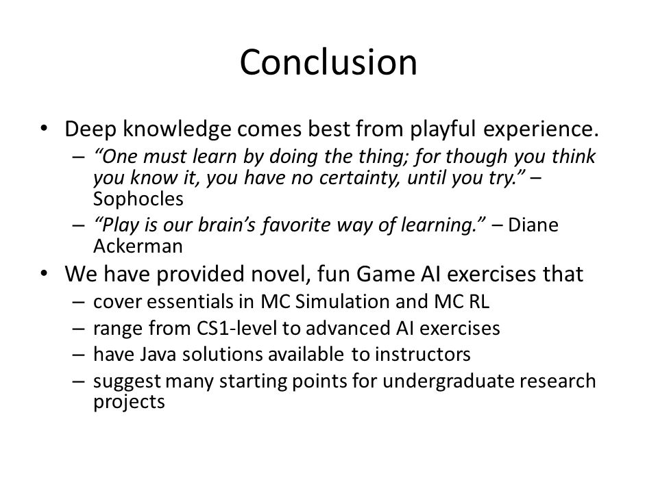 """Conclusion Deep knowledge comes best from playful experience. – """"One must learn by doing the thing; for though you think you know it, you have no cert"""