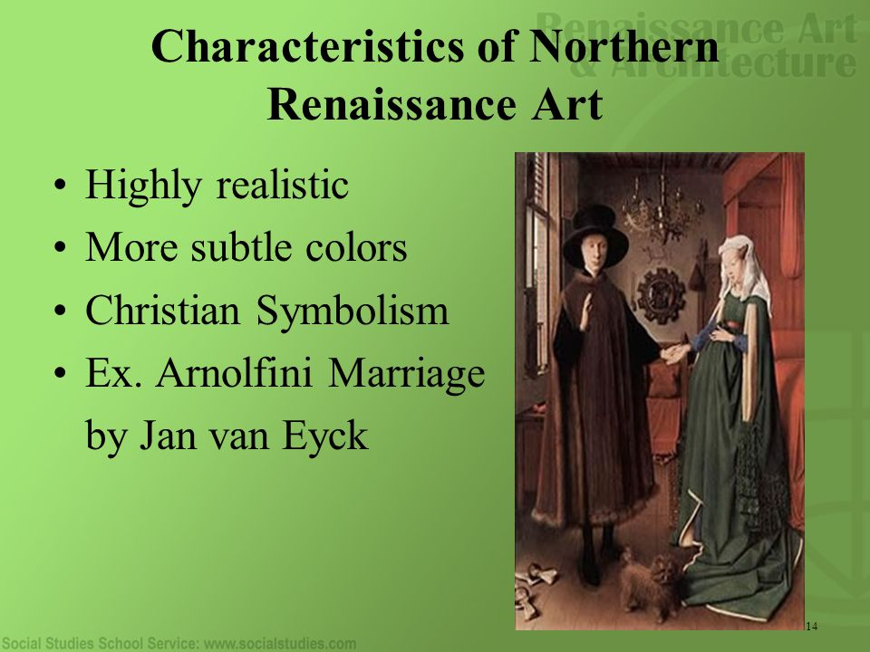 14 Characteristics of Northern Renaissance Art Highly realistic More subtle colors Christian Symbolism Ex.