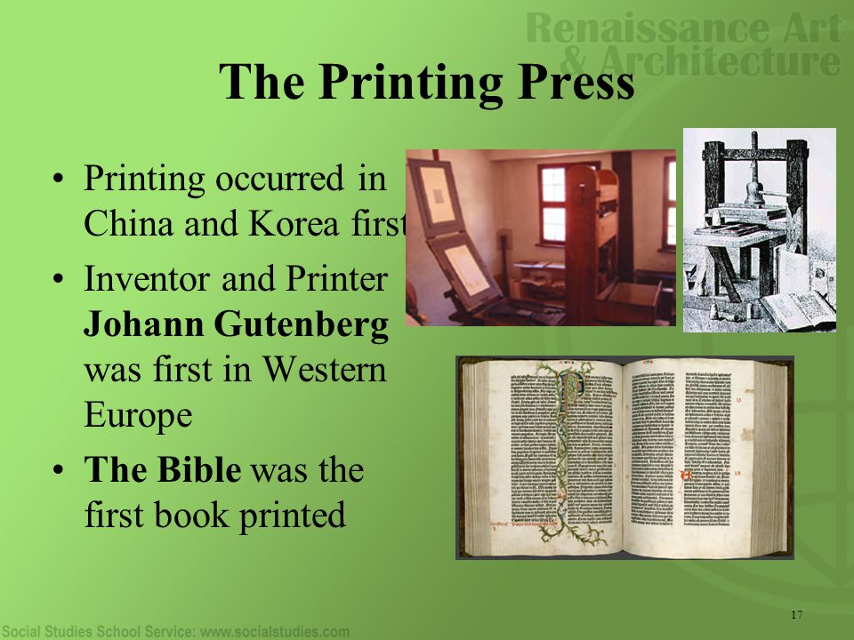 17 The Printing Press Printing occurred in China and Korea first Inventor and Printer Johann Gutenberg was first in Western Europe The Bible was the first book printed