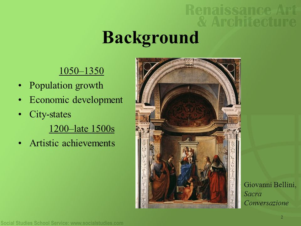 2 Background 1050–1350 Population growth Economic development City-states 1200–late 1500s Artistic achievements Giovanni Bellini, Sacra Conversazione