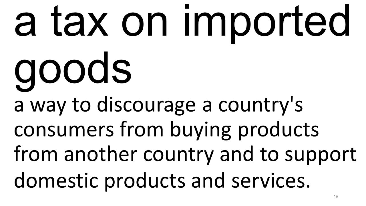 a tax on imported goods a way to discourage a country's consumers from buying products from another country and to support domestic products and servi