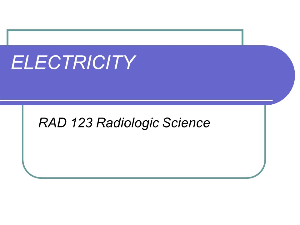 ELECTRICITY RAD 123 Radiologic Science