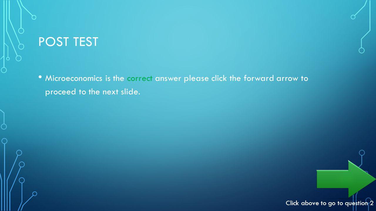 POST TEST Sorry Macroeconomics is incorrect.