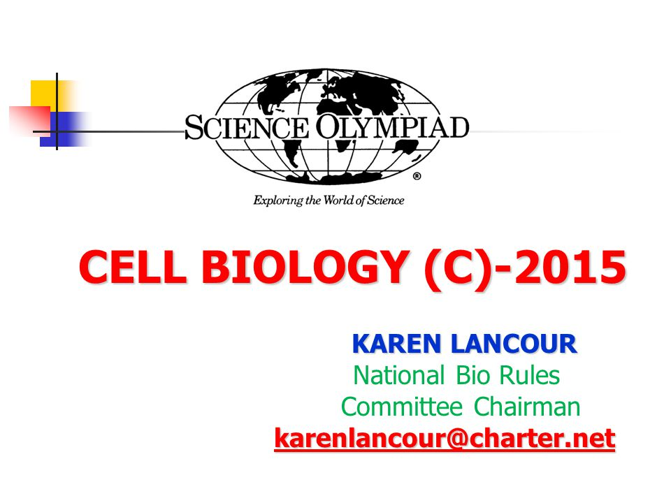 CELL BIOLOGY (C)-2015 CELL BIOLOGY (C)-2015 KAREN LANCOUR National Bio Rules Committee Chairman karenlancour@charter.net
