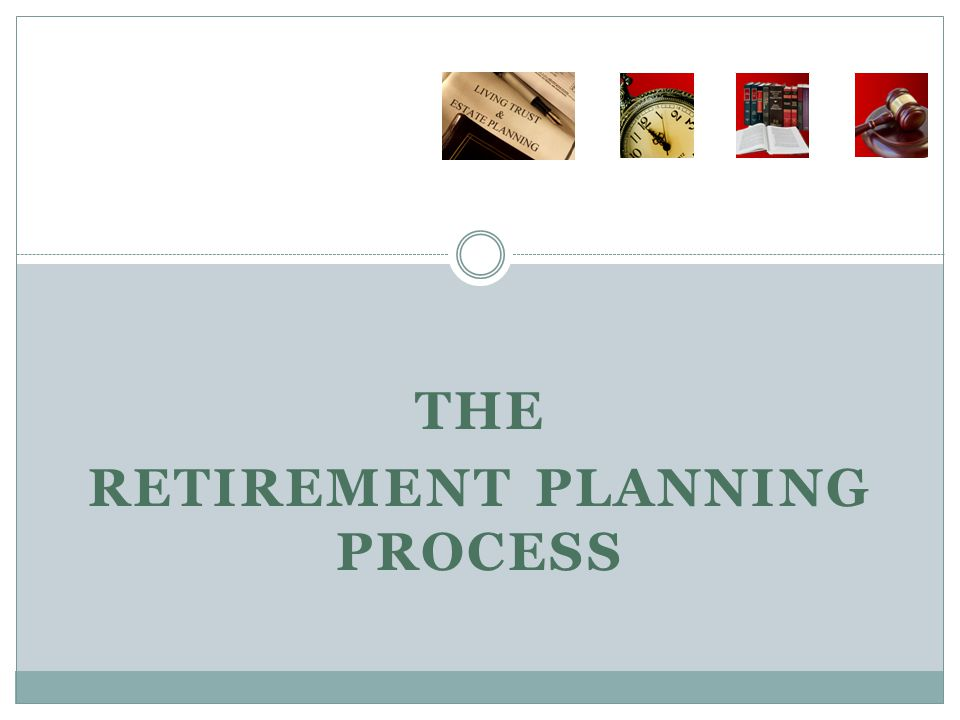 THE RETIREMENT PLANNING PROCESS