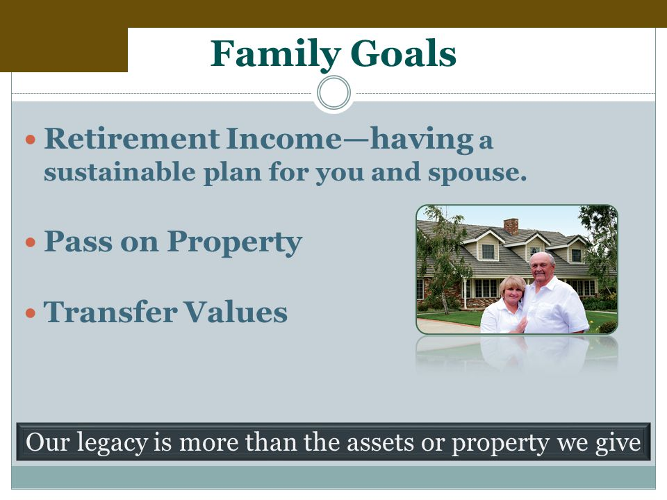 Family Goals Retirement Income—having a sustainable plan for you and spouse.