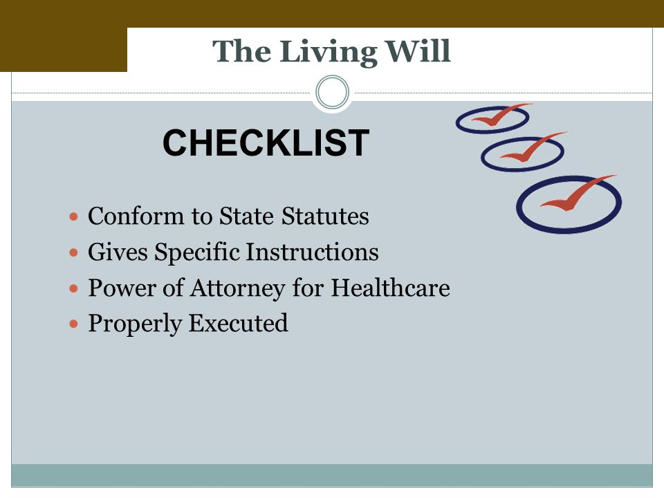 The Living Will Conform to State Statutes Gives Specific Instructions Power of Attorney for Healthcare Properly Executed CHECKLIST