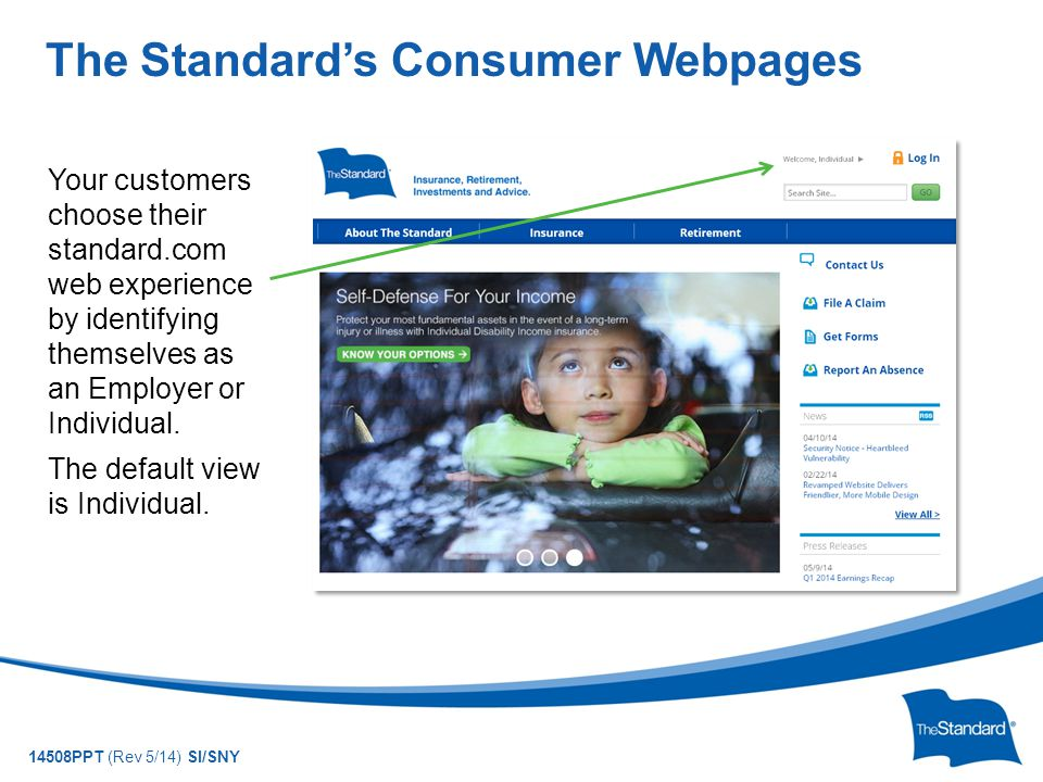 © 2010 Standard Insurance Company 14508PPT (Rev 5/14) SI/SNY Your customers choose their standard.com web experience by identifying themselves as an Employer or Individual.