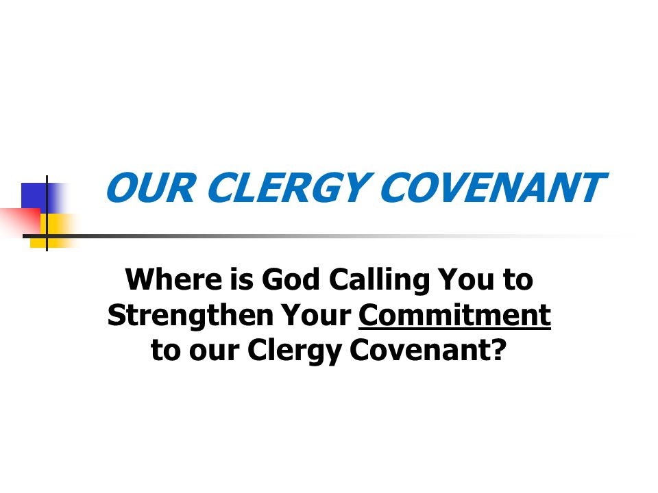 OUR CLERGY COVENANT Where is God Calling You to Strengthen Your Commitment to our Clergy Covenant