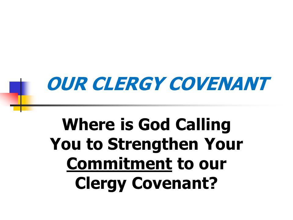OUR CLERGY COVENANT Where is God Calling You to Strengthen Your Commitment to our Clergy Covenant?