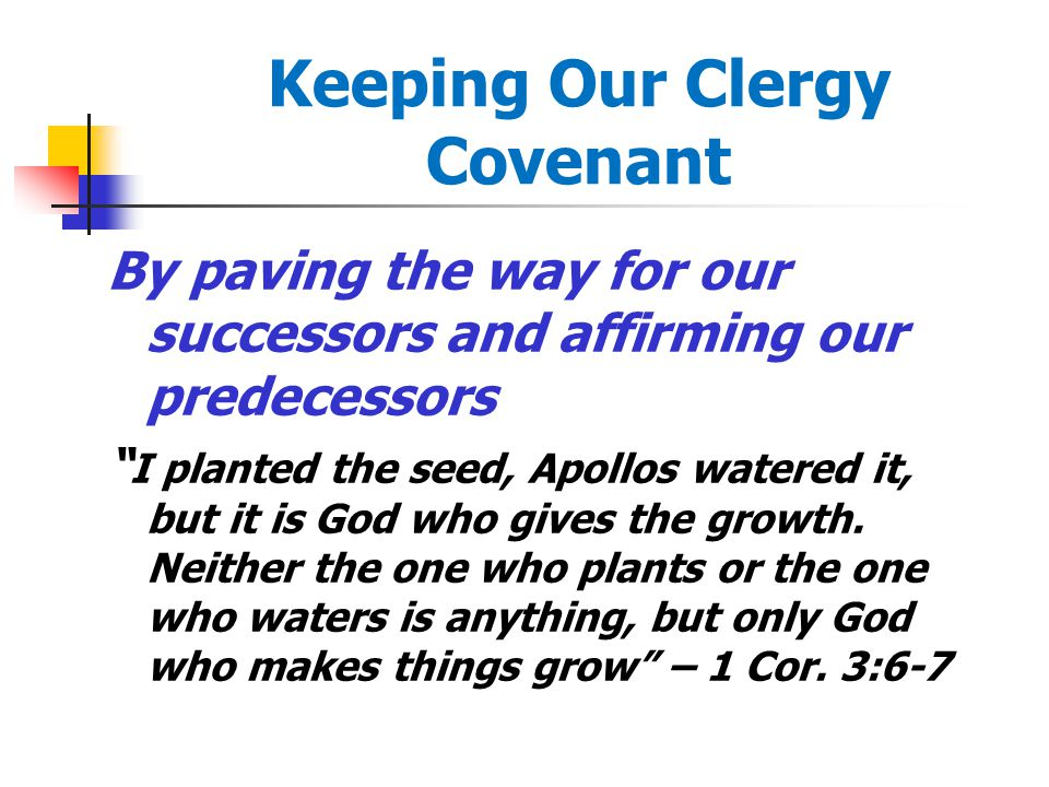 """Keeping Our Clergy Covenant By paving the way for our successors and affirming our predecessors """" I planted the seed, Apollos watered it, but it is Go"""