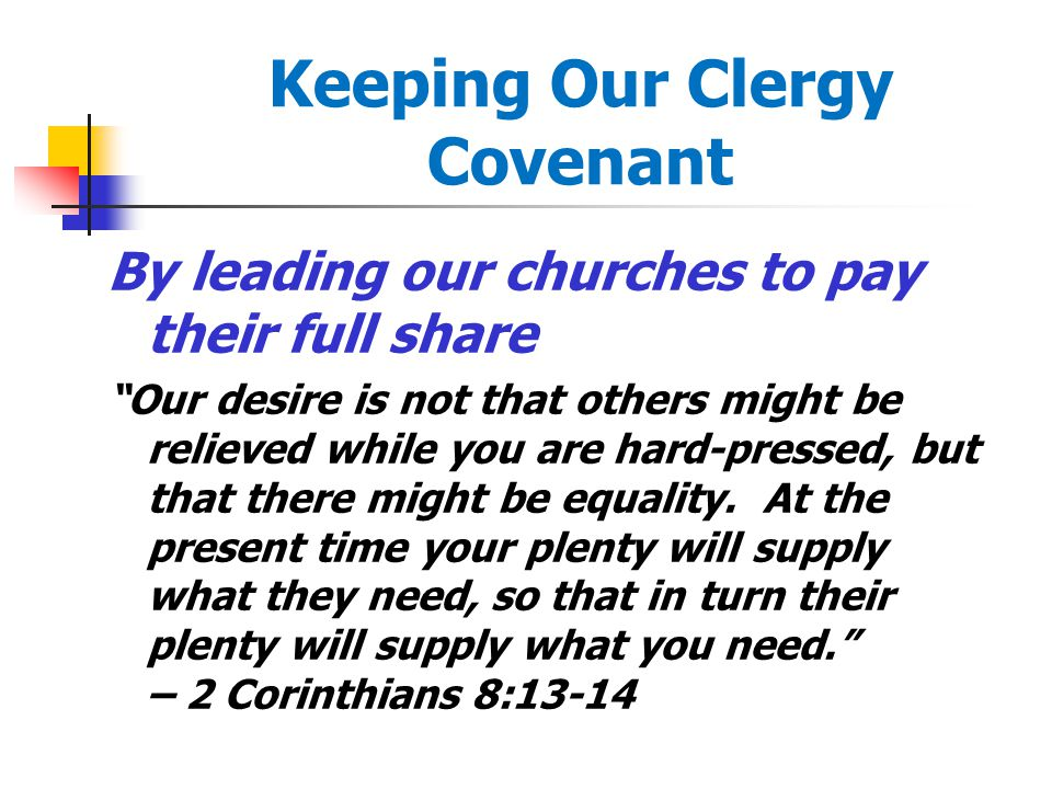 Keeping Our Clergy Covenant By leading our churches to pay their full share Our desire is not that others might be relieved while you are hard-pressed, but that there might be equality.