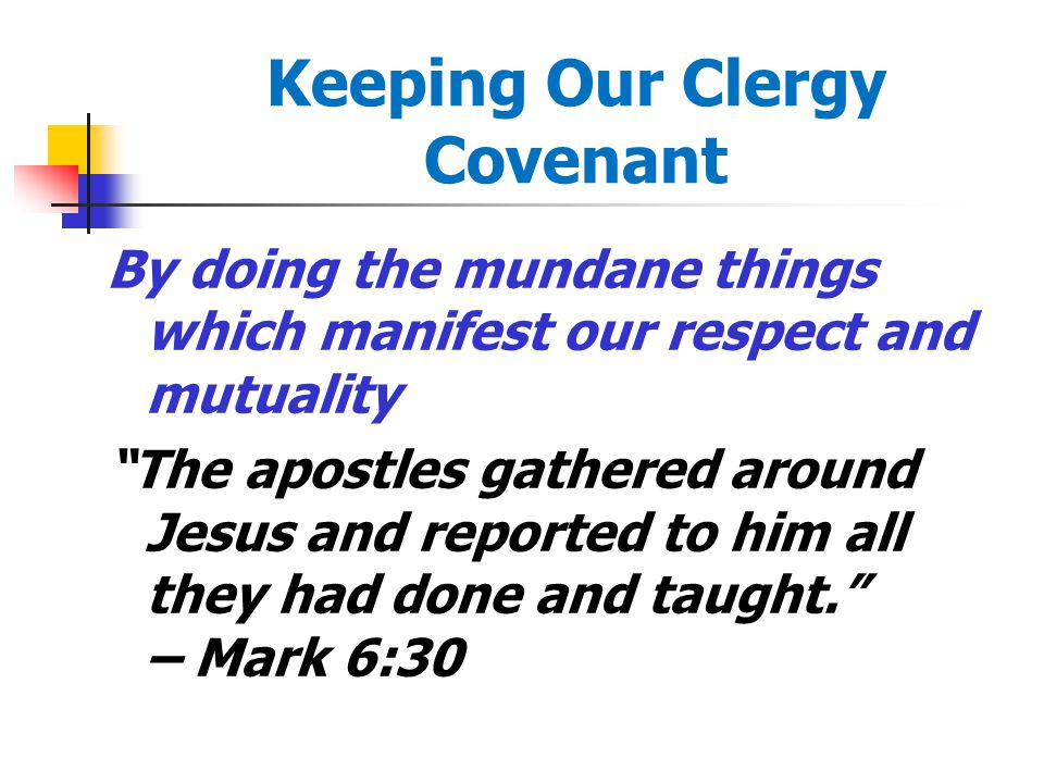 Keeping Our Clergy Covenant By doing the mundane things which manifest our respect and mutuality The apostles gathered around Jesus and reported to him all they had done and taught. – Mark 6:30