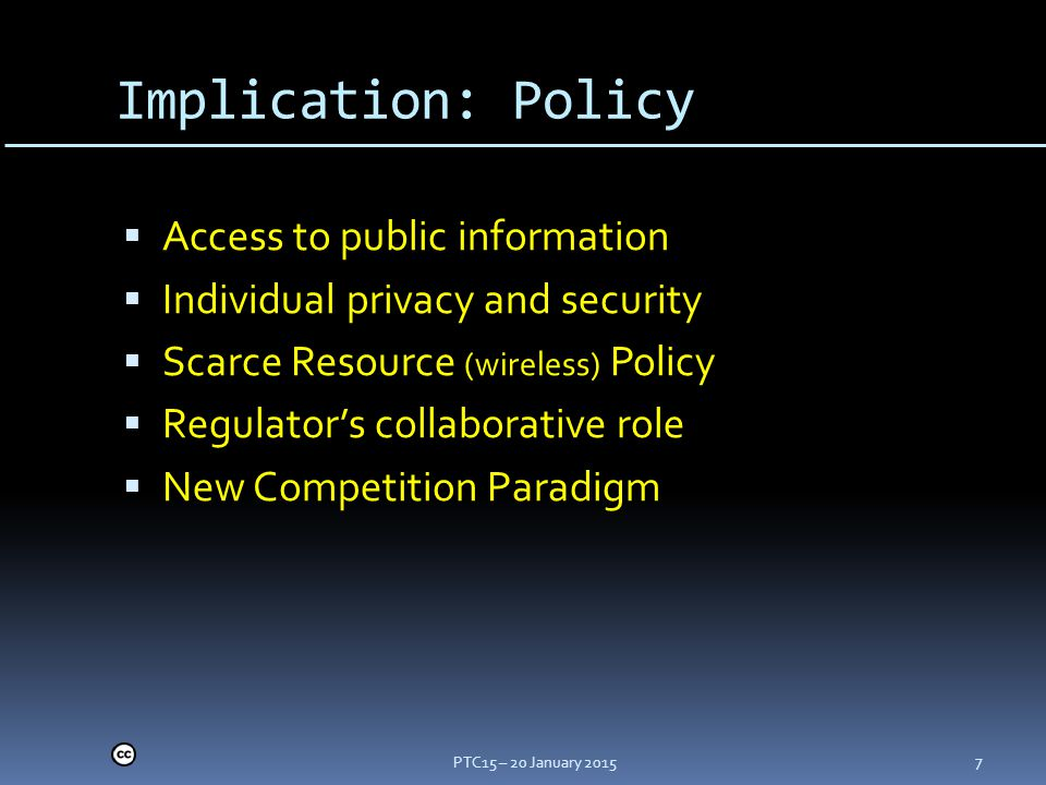 Implication: Policy  Access to public information  Individual privacy and security  Scarce Resource (wireless) Policy  Regulator's collaborative role  New Competition Paradigm PTC15 – 20 January 2015 7