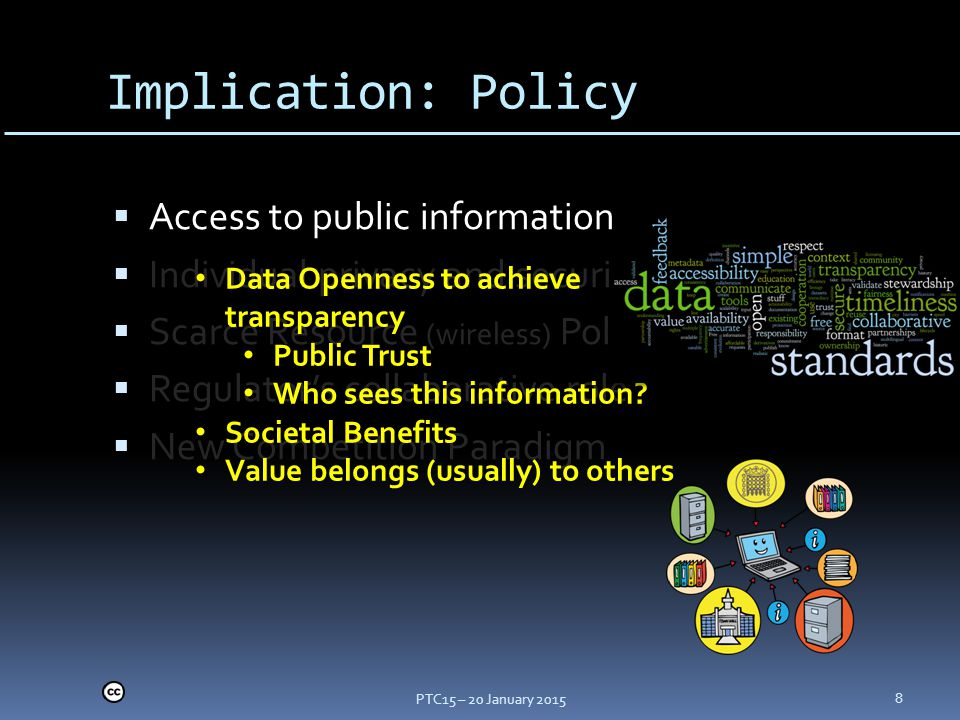 Implication: Policy  Access to public information  Individual privacy and security  Scarce Resource (wireless) Policy  Regulator's collaborative role  New Competition Paradigm PTC15 – 20 January 2015 8 Data Openness to achieve transparency Public Trust Who sees this information.