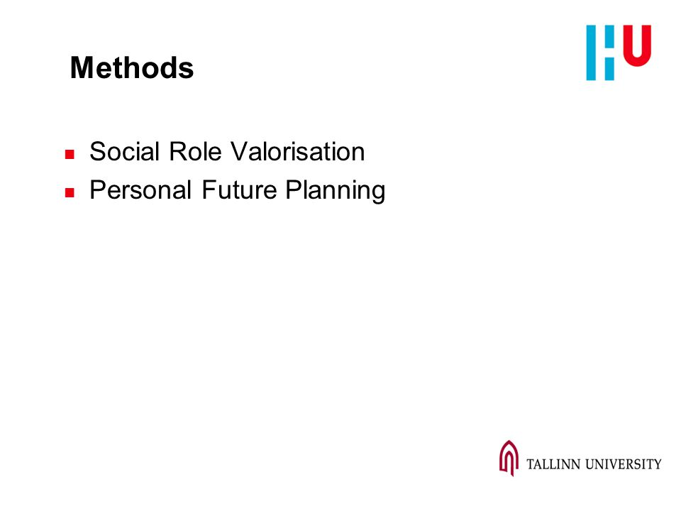 Methods n Social Role Valorisation n Personal Future Planning