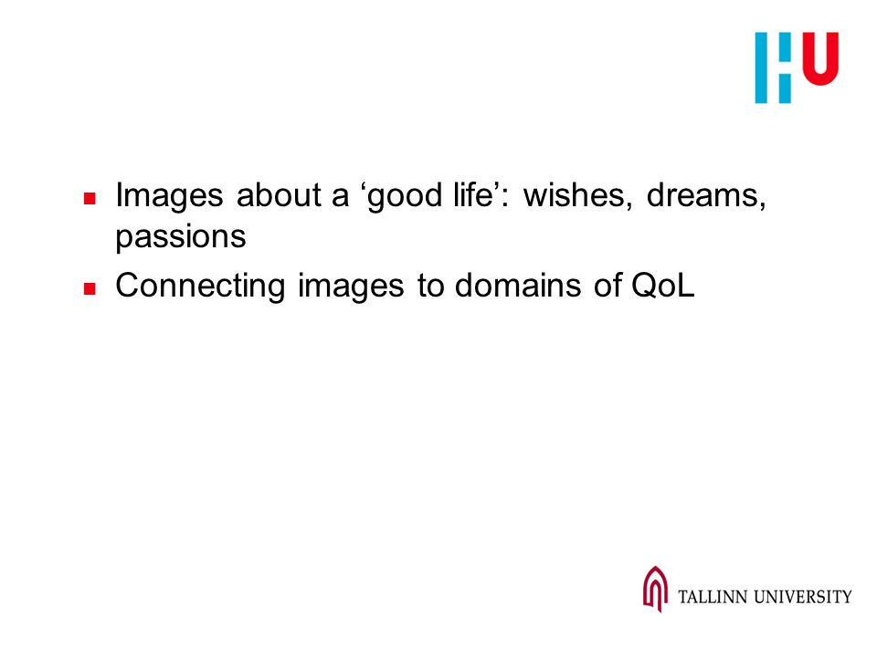 n Images about a 'good life': wishes, dreams, passions n Connecting images to domains of QoL