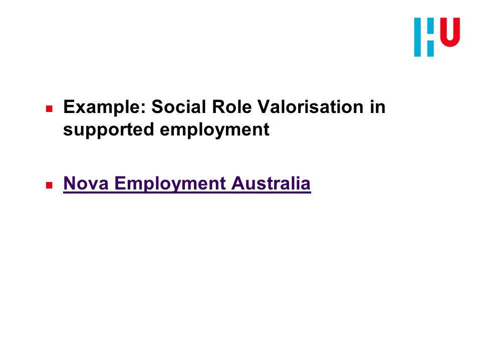 n Example: Social Role Valorisation in supported employment n Nova Employment Australia Nova Employment Australia