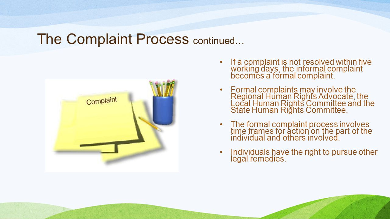 The Complaint Process continued… If a complaint is not resolved within five working days, the informal complaint becomes a formal complaint.