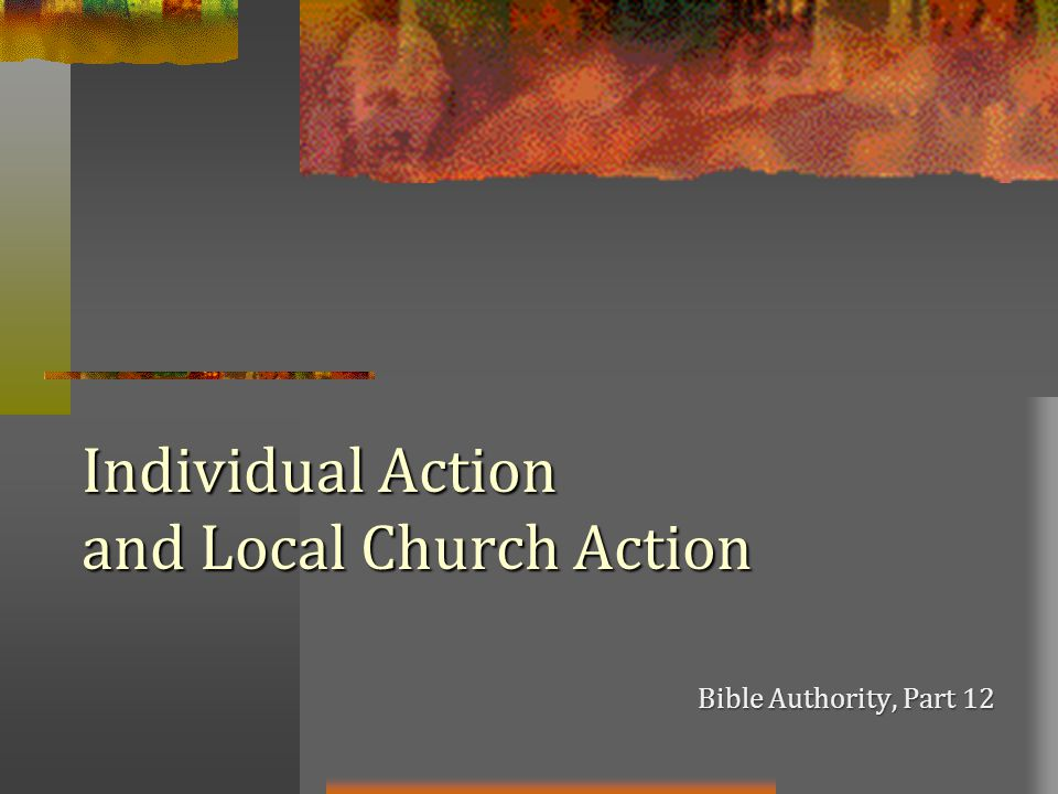 Individual Action and Local Church Action Bible Authority, Part 12