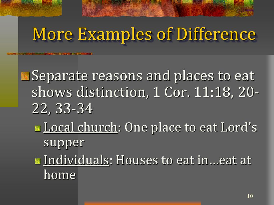 10 More Examples of Difference Separate reasons and places to eat shows distinction, 1 Cor.