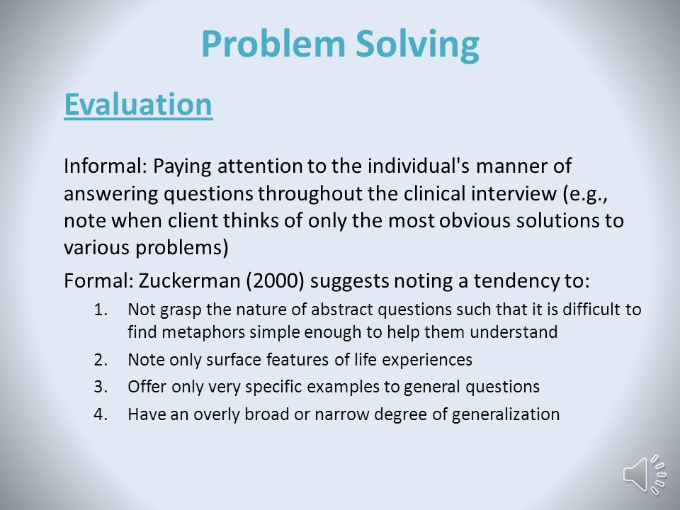Problem Solving Clinical Relevance Individuals with concrete, inflexible thinking may have a bevy of maladaptive coping strategies that they continue using to no avail during a crisis When acutely suicidal, they may lack the cognitive flexibility needed to identify new solutions or strategies to cope with the issues driving their suicidal thoughts The ability to be flexible in how one thinks, shifting behavior when necessary
