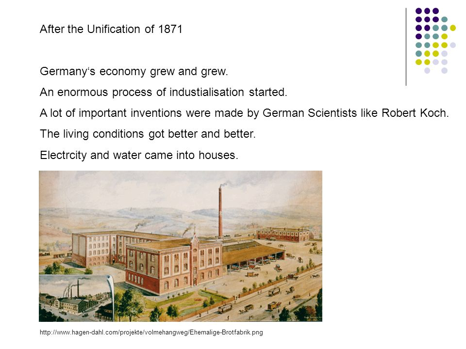 After the Unification of 1871 Germany's economy grew and grew. An enormous process of industialisation started. A lot of important inventions were mad