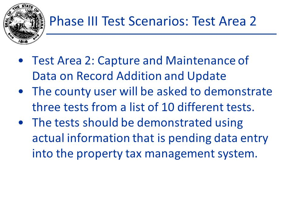 Phase III Test Scenarios: Test Area 2 Test Area 2: Capture and Maintenance of Data on Record Addition and Update The county user will be asked to demonstrate three tests from a list of 10 different tests.