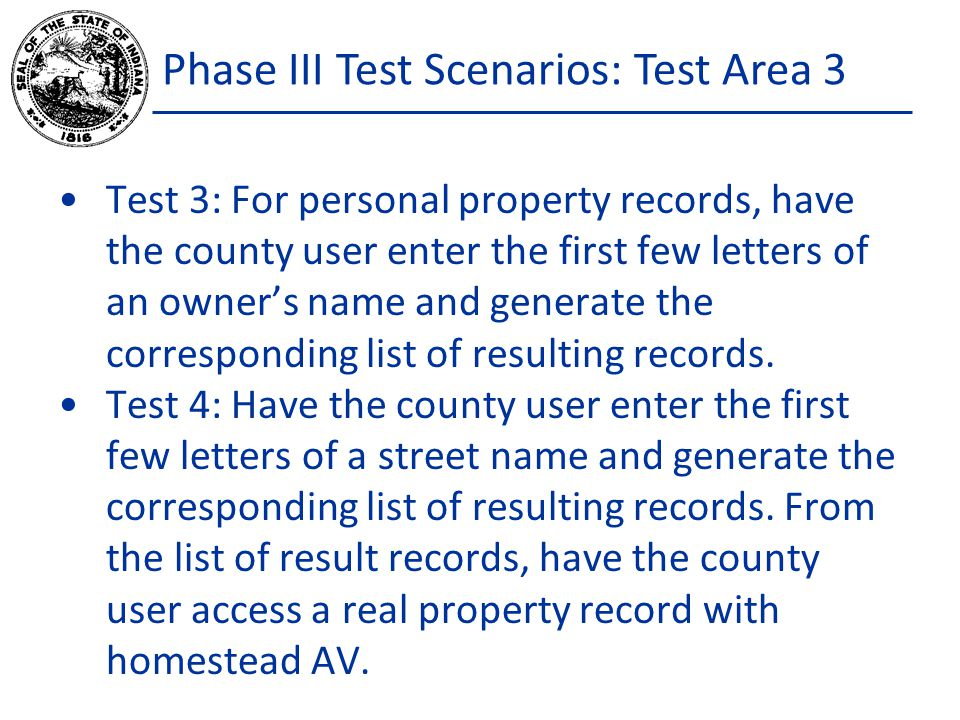 Phase III Test Scenarios: Test Area 3 Test 3: For personal property records, have the county user enter the first few letters of an owner's name and generate the corresponding list of resulting records.