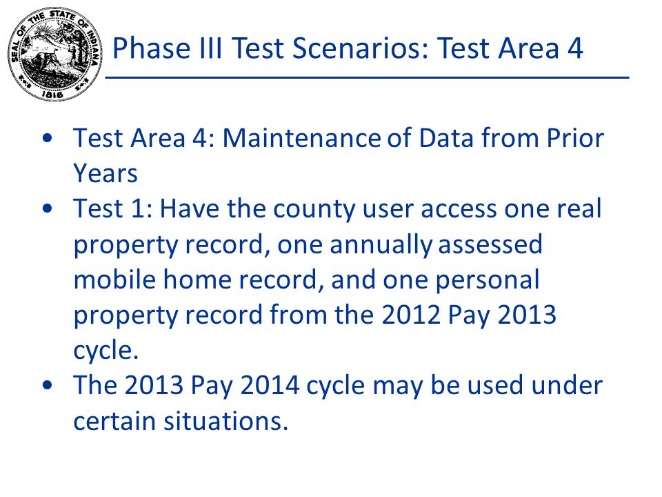 Phase III Test Scenarios: Test Area 4 Test Area 4: Maintenance of Data from Prior Years Test 1: Have the county user access one real property record, one annually assessed mobile home record, and one personal property record from the 2012 Pay 2013 cycle.