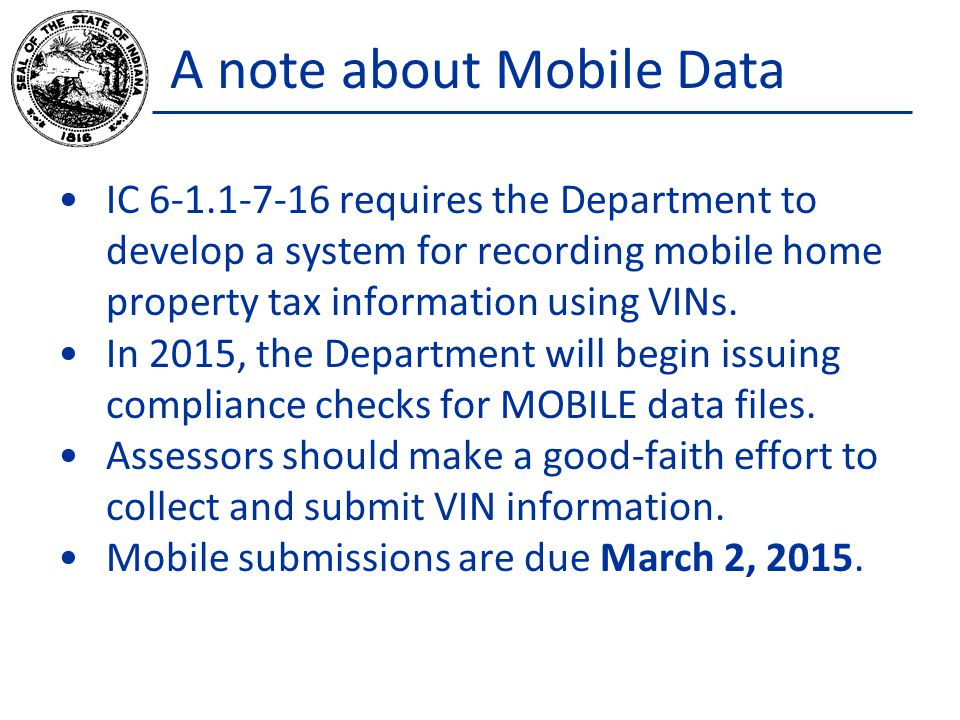 A note about Mobile Data IC 6-1.1-7-16 requires the Department to develop a system for recording mobile home property tax information using VINs.