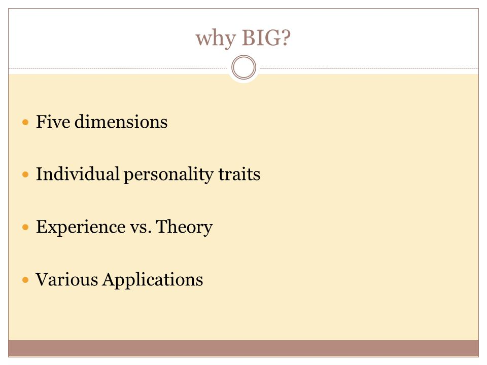 why BIG Five dimensions Individual personality traits Experience vs. Theory Various Applications