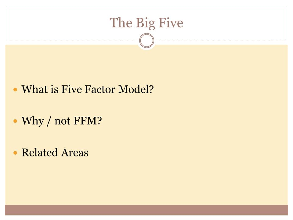 The Big Five What is Five Factor Model Why / not FFM Related Areas