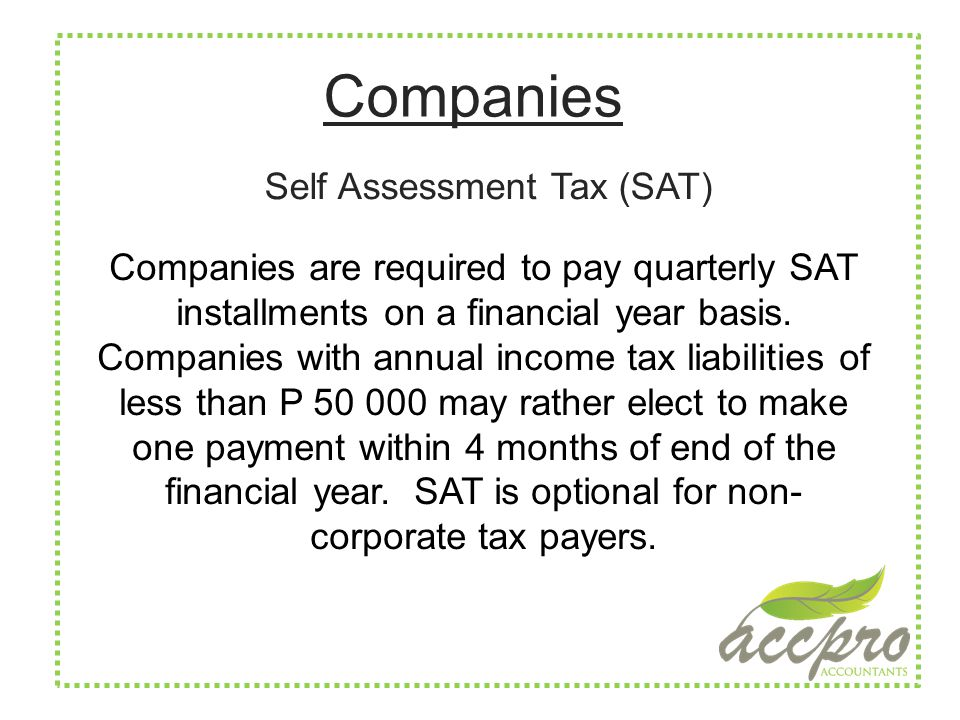 Companies Companies are required to pay quarterly SAT installments on a financial year basis.