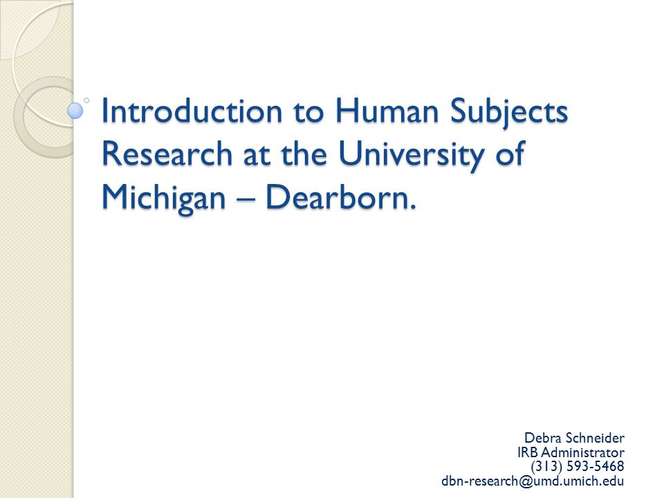 Introduction to Human Subjects Research at the University of Michigan – Dearborn.