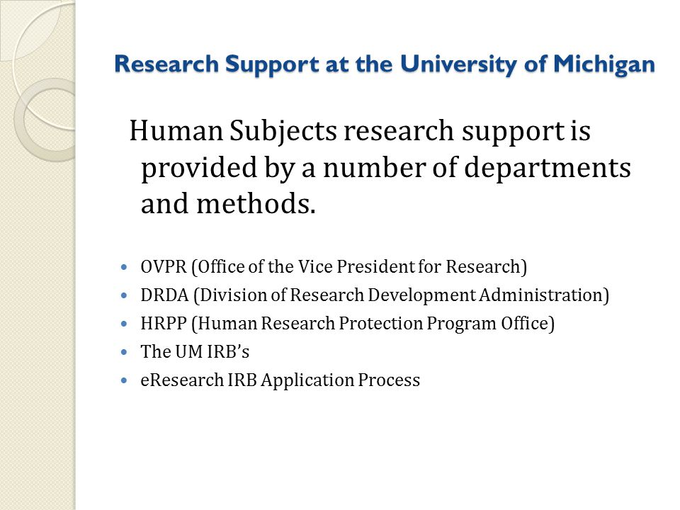 Research Support at the University of Michigan Human Subjects research support is provided by a number of departments and methods.