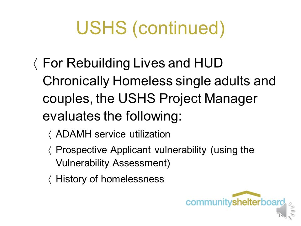 Unified Supportive Housing System (USHS)  USHS is used to serve the most vulnerable members of our community  USHS Eligibility Criteria o One indivi