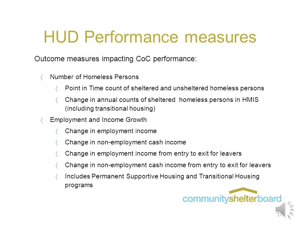 HUD Performance measures Outcome measures impacting CoC performance:  Length of Time Persons Remain Homeless  Two metrics to be measured, one for Em