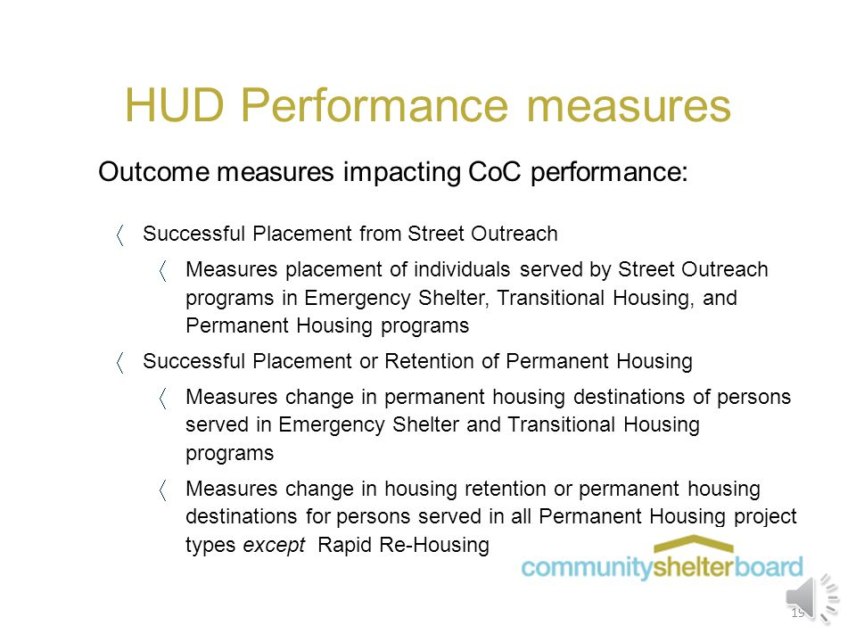 HUD Performance measures Outcome measures impacting CoC performance:  Number of Persons Who Become Homeless for the First Time  Change in the number