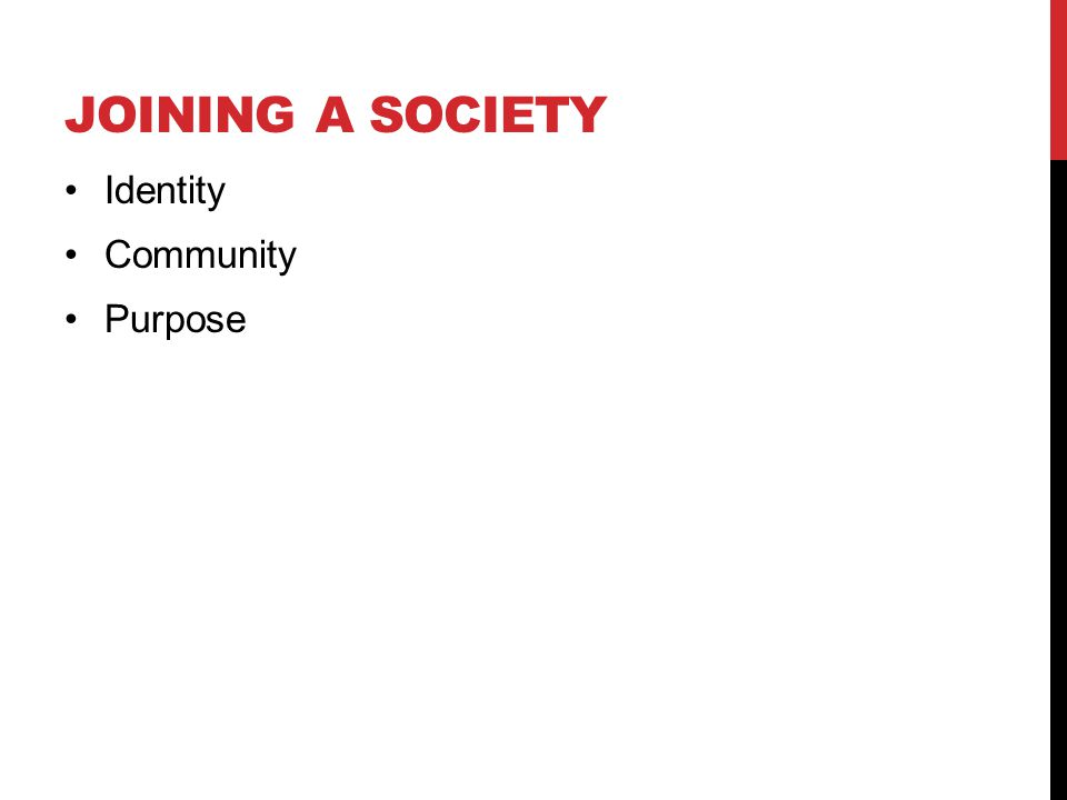 JOINING A SOCIETY Identity Community Purpose