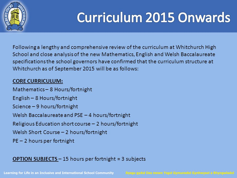 Following a lengthy and comprehensive review of the curriculum at Whitchurch High School and close analysis of the new Mathematics, English and Welsh