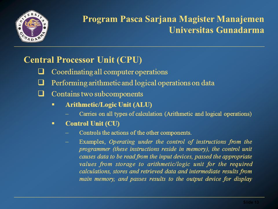 Slide 12 Program Pasca Sarjana Magister Manajemen Universitas Gunadarma MAIN MEMORY  Read Only Memory (ROM): –Stores information permanently (not volatile).