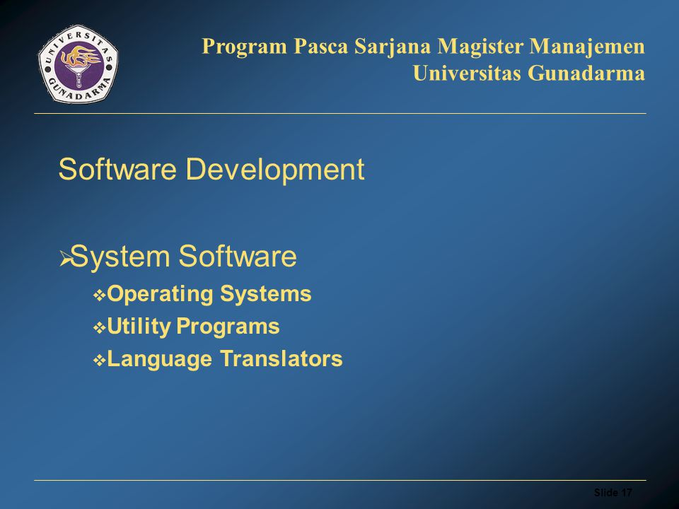 Slide 16 Program Pasca Sarjana Magister Manajemen Universitas Gunadarma Hardware Development  First Generation (1946-1959)  Second Generation (1960-1965)  Third Generation (1966-1975)  Fourth Generation (1975 - Now)  Accessories