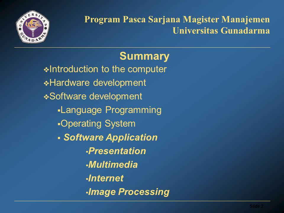 Slide 22 Program Pasca Sarjana Magister Manajemen Universitas Gunadarma Machine Language –A computer s native language, containing instructions that are binary numbers.