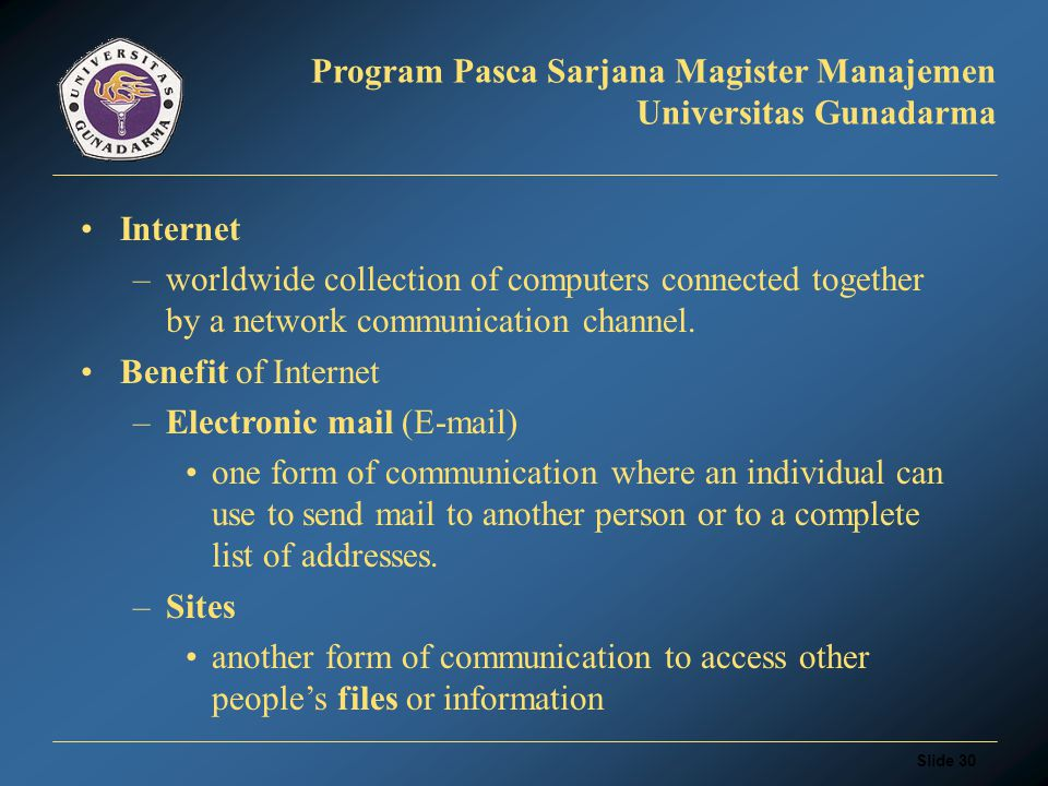 Slide 29 Program Pasca Sarjana Magister Manajemen Universitas Gunadarma Internet & Multimedia Application: Browsing File Transfer Remote Control Video Conferencing Video player Audio player Tools Ads Banner Etc.