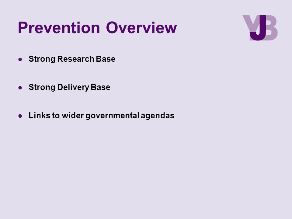 Prevention Overview ●Strong Research Base ●Strong Delivery Base ●Links to wider governmental agendas