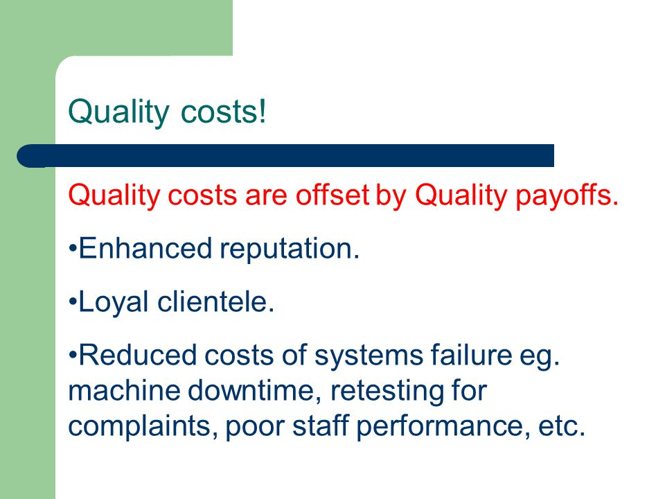 Quality costs are offset by Quality payoffs. Enhanced reputation.