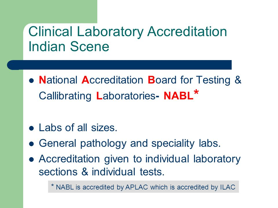 Clinical Laboratory Accreditation Indian Scene National Accreditation Board for Testing & Callibrating Laboratories- NABL * Labs of all sizes. General